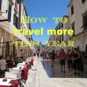 7 Ways To Travel More This Year