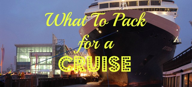 What To Pack For A Cruise: The Ultimate Guide